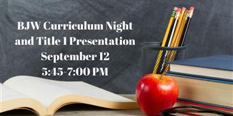 BJW Curriculum Night and Title 1 Presentation
