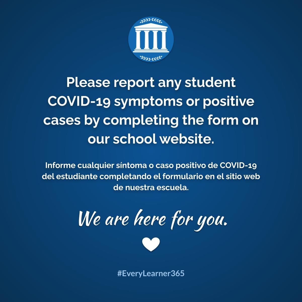 Please report any student COVID-19 symptoms or positive cases by completing the form on our school website. Form is located in the top bar of this page.