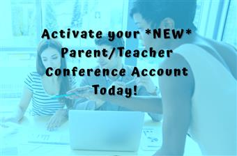Activate Your New Parent/Teacher conference account today.